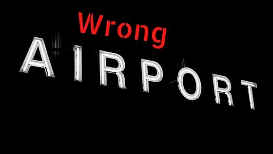 Wrong Airport
