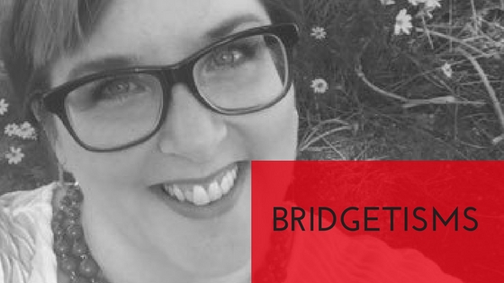 Bridgetisms – Good Advice From Bridget Willard
